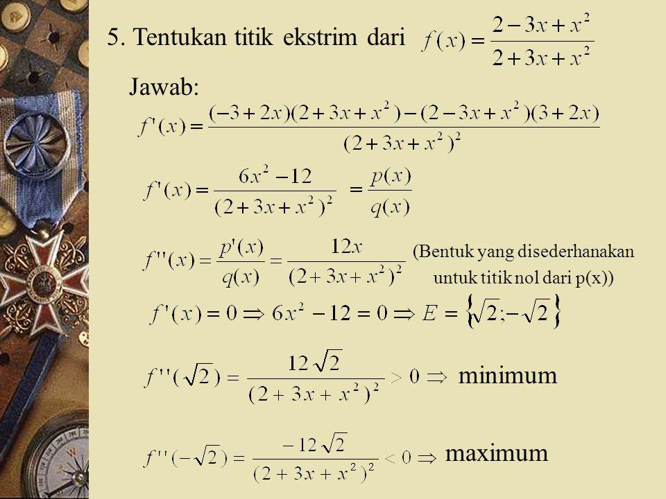 5. Tentukan titik ekstrim dari Jawab: (Bentuk yang disederhanakan untuk titik nol dari p(x)) minimum maximum