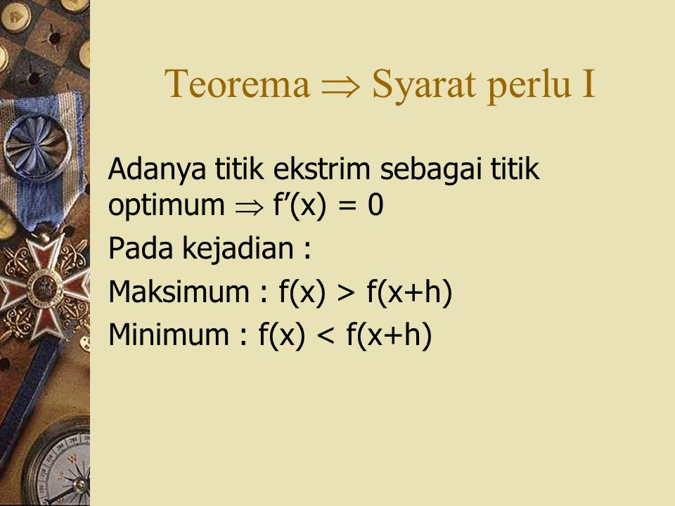 Titik Ekstrim dari fungsi parameter Fungsi x =  (t) dan y =  (t) merupakan nilai ekstrim jika berlaku :  '(t) = 0;  '(t)  0 Fungsi tersebut mempunyai nilai : Maximum jika :  ''(t) < 0 Minimum jika :  ''(t) > 0
