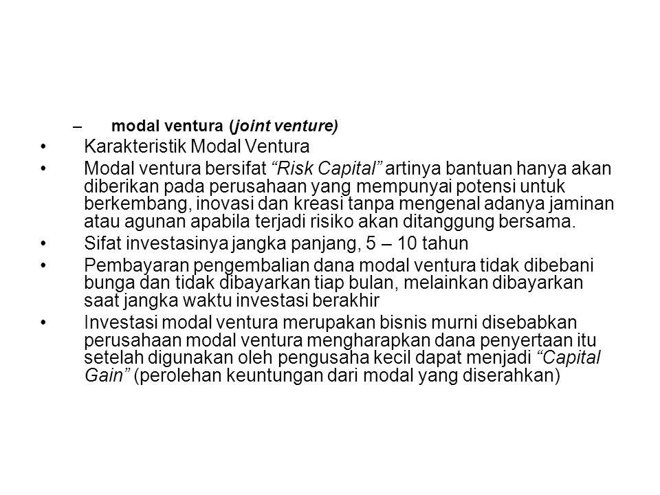 "–modal ventura (joint venture) •Karakteristik Modal Ventura •Modal ventura bersifat ""Risk Capital"" artinya bantuan hanya akan diberikan pada perusahaa"