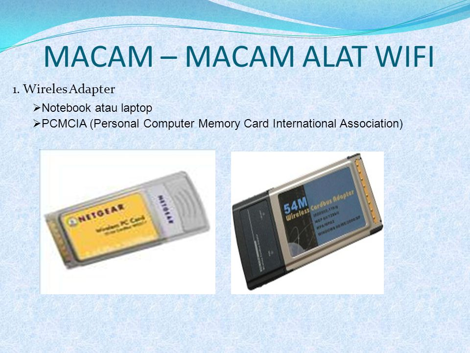 MACAM – MACAM ALAT WIFI 1. Wireles Adapter  Notebook atau laptop  PCMCIA (Personal Computer Memory Card International Association)
