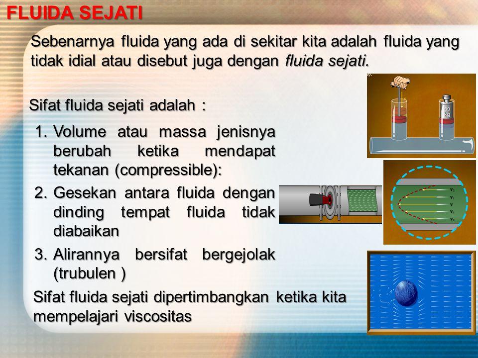FLUIDA STATIS DAN FLUIDA DINAMIS Secara umum fluida dapat dibagi menjadi dua jenis, yaitu FLUIDA SEJATI Sebenarnya fluida yang ada di sekitar kita adalah fluida yang tidak idial atau disebut juga dengan fluida sejati.