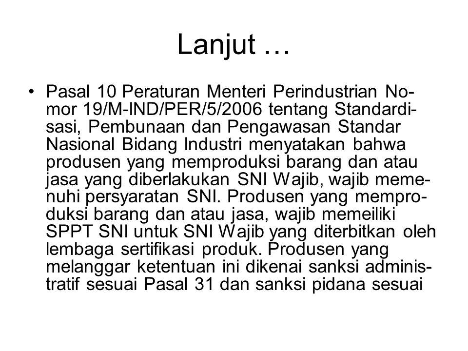 Lanjut … •Pasal 10 Peraturan Menteri Perindustrian No- mor 19/M-IND/PER/5/2006 tentang Standardi- sasi, Pembunaan dan Pengawasan Standar Nasional Bida