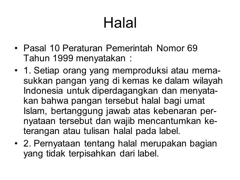 Halal •Pasal 10 Peraturan Pemerintah Nomor 69 Tahun 1999 menyatakan : •1. Setiap orang yang memproduksi atau mema- sukkan pangan yang di kemas ke dala