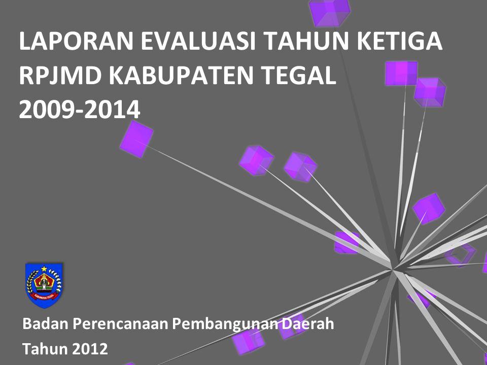 LAPORAN EVALUASI TAHUN KETIGA RPJMD KABUPATEN TEGAL 2009-2014 Badan Perencanaan Pembangunan Daerah Tahun 2012