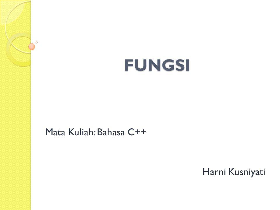 FUNGSI Mata Kuliah: Bahasa C++ Harni Kusniyati