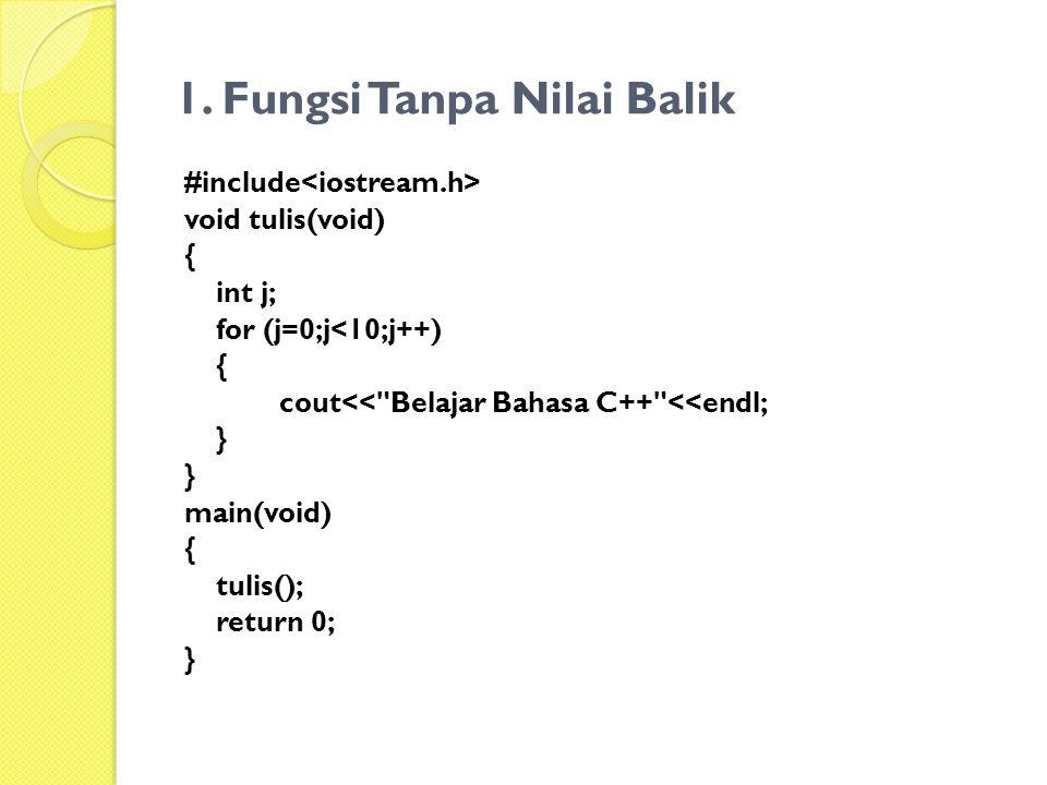 1. Fungsi Tanpa Nilai Balik #include void tulis(void) { int j; for (j=0;j<10;j++) { cout<<
