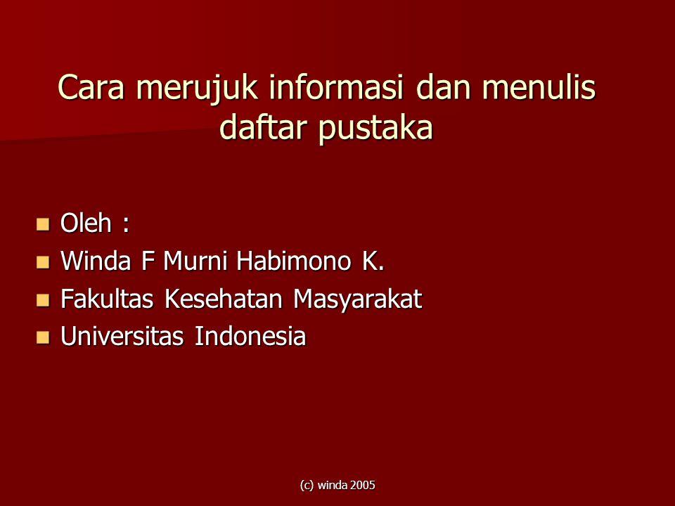 (c) winda 2005 Cara merujuk informasi dan menulis daftar pustaka  Oleh :  Winda F Murni Habimono K.  Fakultas Kesehatan Masyarakat  Universitas In