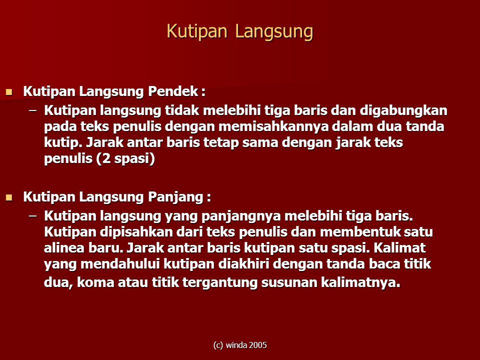 (c) winda 2005 Kutipan Langsung  Kutipan Langsung Pendek : –Kutipan langsung tidak melebihi tiga baris dan digabungkan pada teks penulis dengan memis