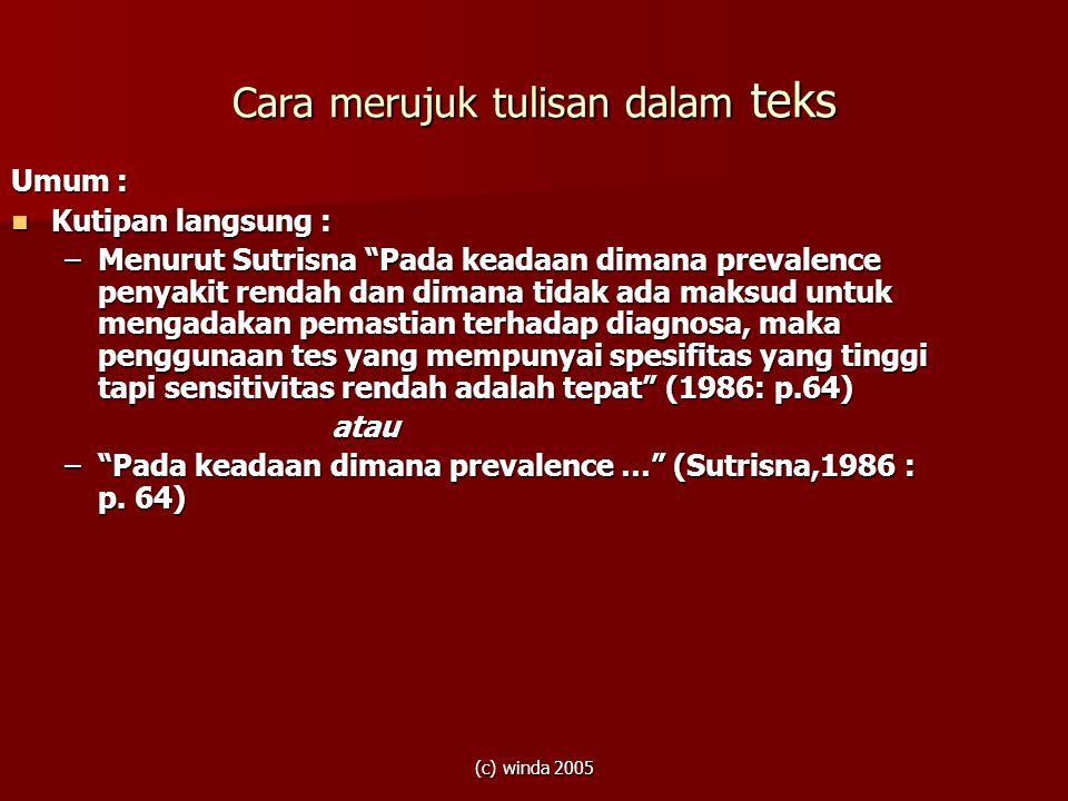 """(c) winda 2005 Cara merujuk tulisan dalam teks Umum :  Kutipan langsung : –Menurut Sutrisna """"Pada keadaan dimana prevalence penyakit rendah dan diman"""