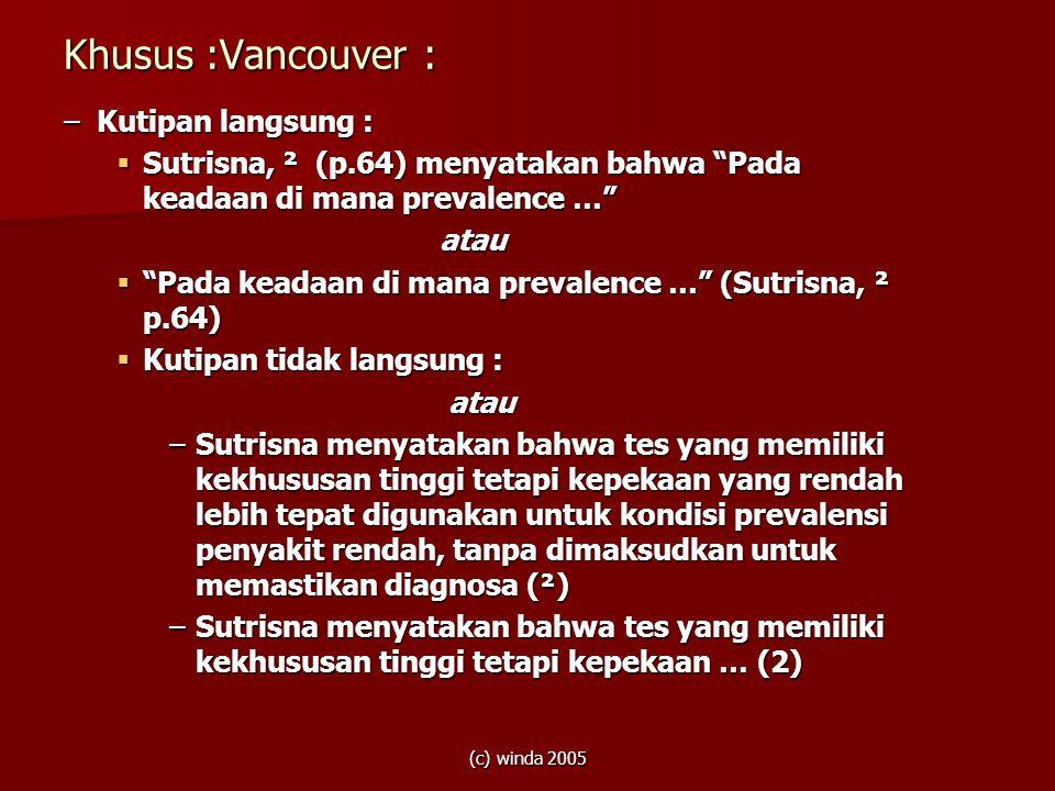 """(c) winda 2005 Khusus :Vancouver : –Kutipan langsung :  Sutrisna, ² (p.64) menyatakan bahwa """"Pada keadaan di mana prevalence …"""" atau atau  """"Pada kea"""