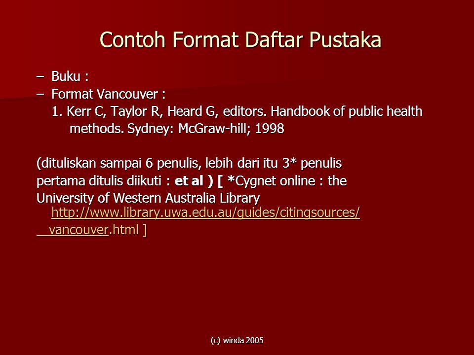 (c) winda 2005 Contoh Format Daftar Pustaka –Buku : –Format Vancouver : 1. Kerr C, Taylor R, Heard G, editors. Handbook of public health methods. Sydn