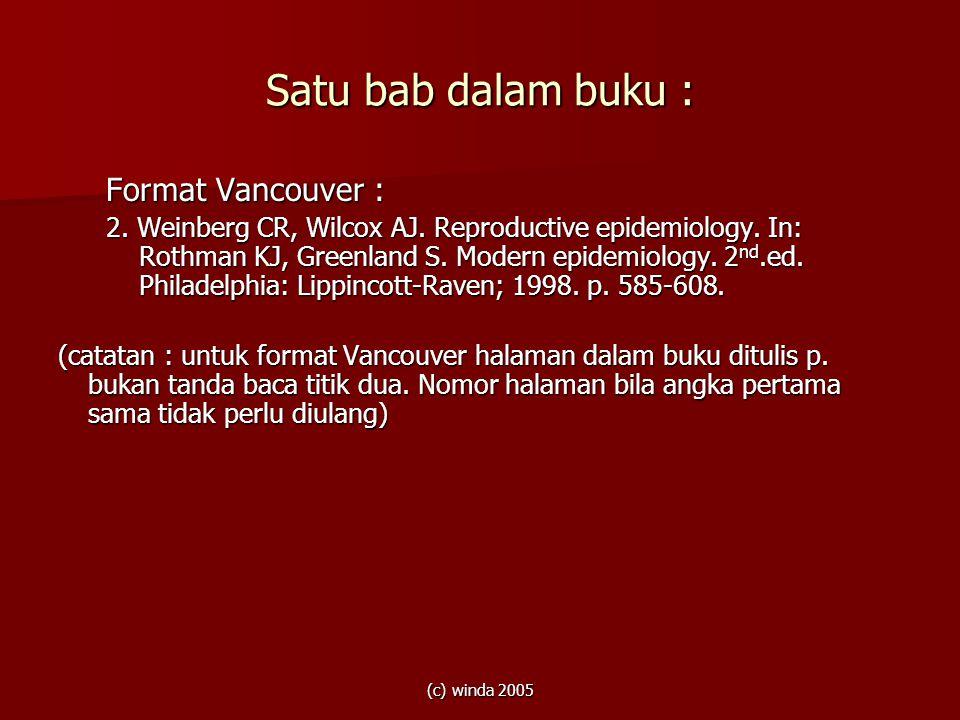 (c) winda 2005 Satu bab dalam buku : Format Vancouver : 2. Weinberg CR, Wilcox AJ. Reproductive epidemiology. In: Rothman KJ, Greenland S. Modern epid