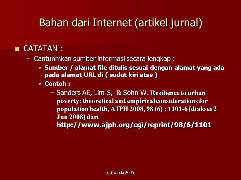 (c) winda 2005 Bahan dari Internet (artikel jurnal)  CATATAN : –Cantunmkan sumber informasi secara lengkap :  Sumber / alamat file ditulis sesuai de