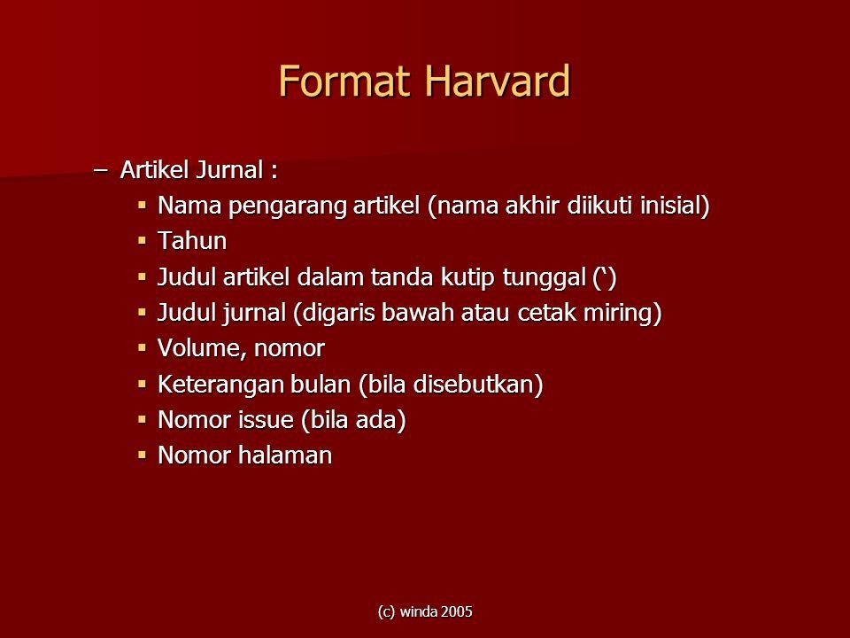 (c) winda 2005 Format Harvard –Artikel Jurnal :  Nama pengarang artikel (nama akhir diikuti inisial)  Tahun  Judul artikel dalam tanda kutip tungga