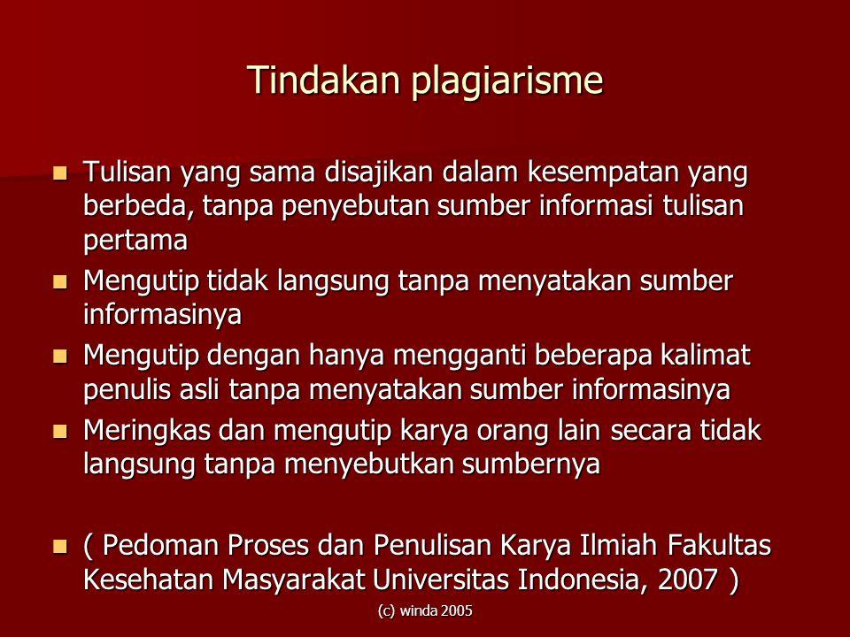 (c) winda 2005 Tindakan plagiarisme  Tulisan yang sama disajikan dalam kesempatan yang berbeda, tanpa penyebutan sumber informasi tulisan pertama  M