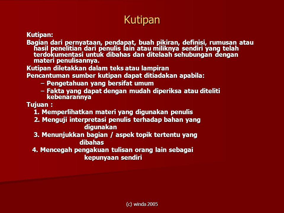 (c) winda 2005 Kutipan Kutipan: Bagian dari pernyataan, pendapat, buah pikiran, definisi, rumusan atau hasil penelitian dari penulis lain atau milikny