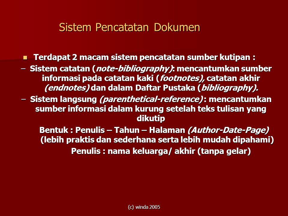 (c) winda 2005 Sistem Pencatatan Dokumen  Terdapat 2 macam sistem pencatatan sumber kutipan : –Sistem catatan (note-bibliography): mencantumkan sumbe