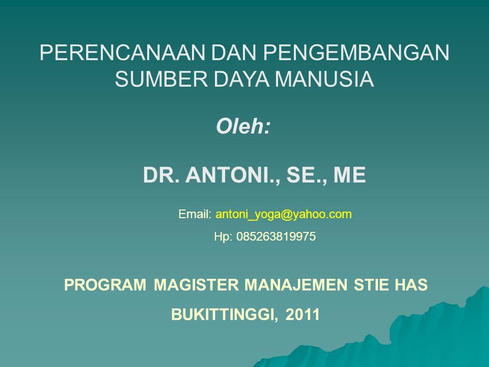 PERENCANAAN DAN PENGEMBANGAN SUMBER DAYA MANUSIA Oleh: DR. ANTONI., SE., ME Email: antoni_yoga@yahoo.com Hp: 085263819975 PROGRAM MAGISTER MANAJEMEN S