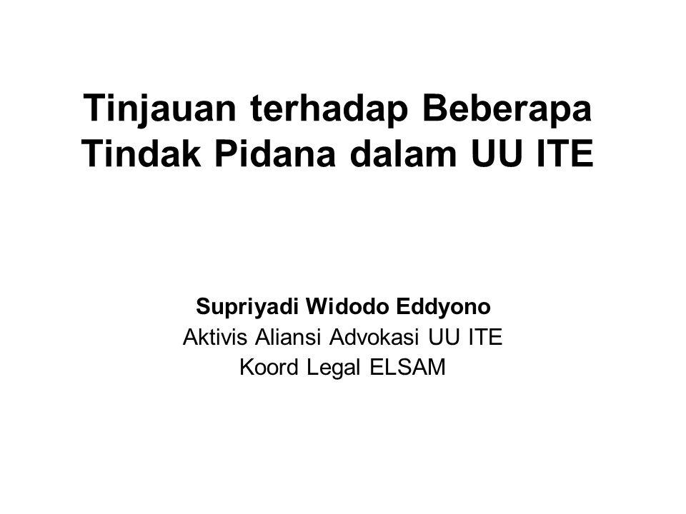 Tinjauan terhadap Beberapa Tindak Pidana dalam UU ITE Supriyadi Widodo Eddyono Aktivis Aliansi Advokasi UU ITE Koord Legal ELSAM