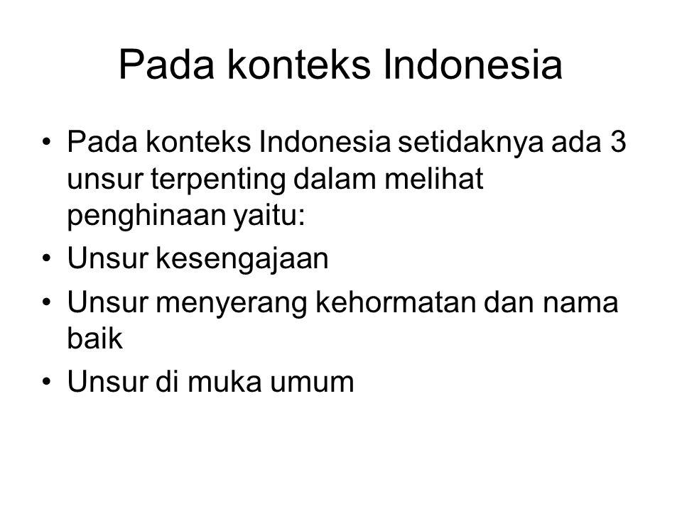 Pada konteks Indonesia •Pada konteks Indonesia setidaknya ada 3 unsur terpenting dalam melihat penghinaan yaitu: •Unsur kesengajaan •Unsur menyerang k