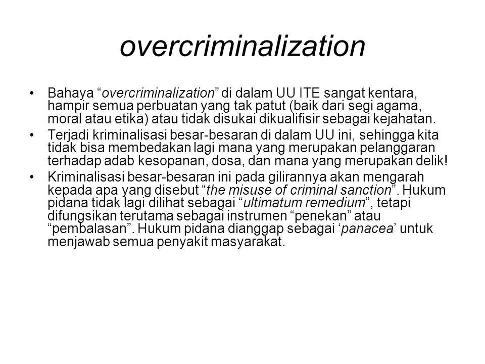 "overcriminalization •Bahaya ""overcriminalization"" di dalam UU ITE sangat kentara, hampir semua perbuatan yang tak patut (baik dari segi agama, moral a"