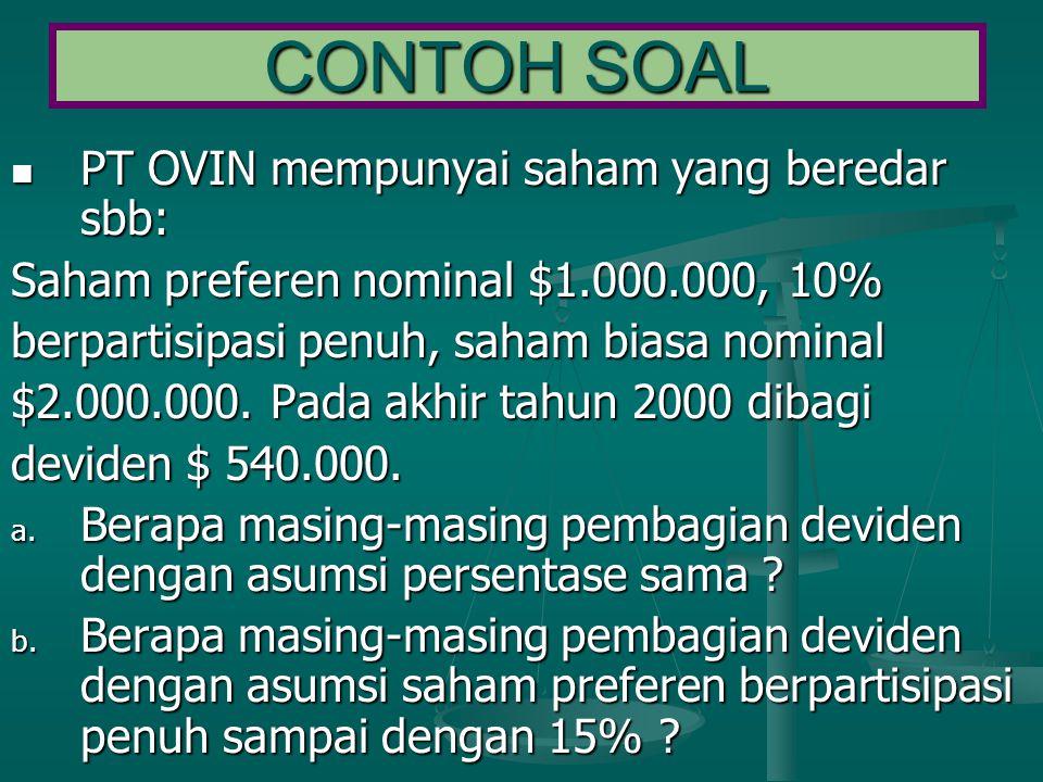  PT OVIN mempunyai saham yang beredar sbb: Saham preferen nominal $1.000.000, 10% berpartisipasi penuh, saham biasa nominal $2.000.000.