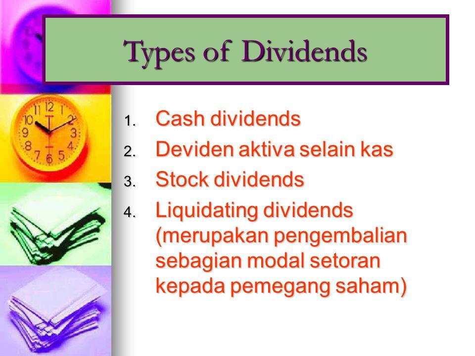 1.Cash dividends 2. Deviden aktiva selain kas 3. Stock dividends 4.