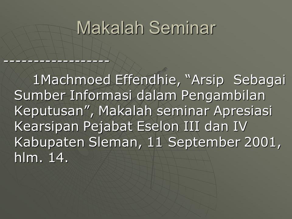 """Makalah Seminar ------------------ 1Machmoed Effendhie, """"Arsip Sebagai Sumber Informasi dalam Pengambilan Keputusan"""", Makalah seminar Apresiasi Kearsi"""