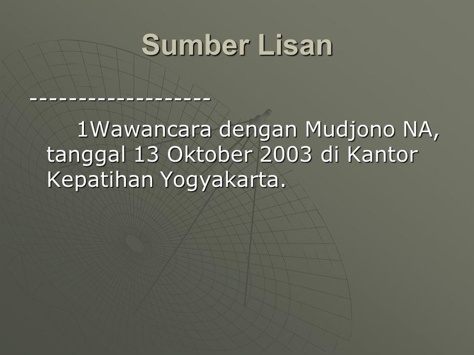 Sumber Lisan ------------------- 1Wawancara dengan Mudjono NA, tanggal 13 Oktober 2003 di Kantor Kepatihan Yogyakarta.