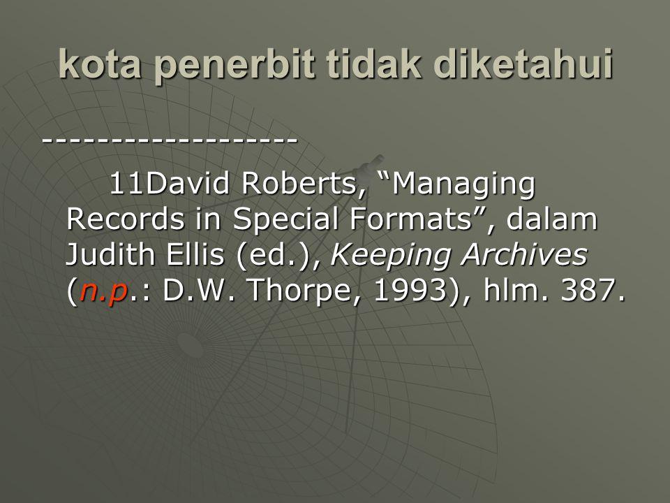 """kota penerbit tidak diketahui ------------------- 11David Roberts, """"Managing Records in Special Formats"""", dalam Judith Ellis (ed.), Keeping Archives ("""