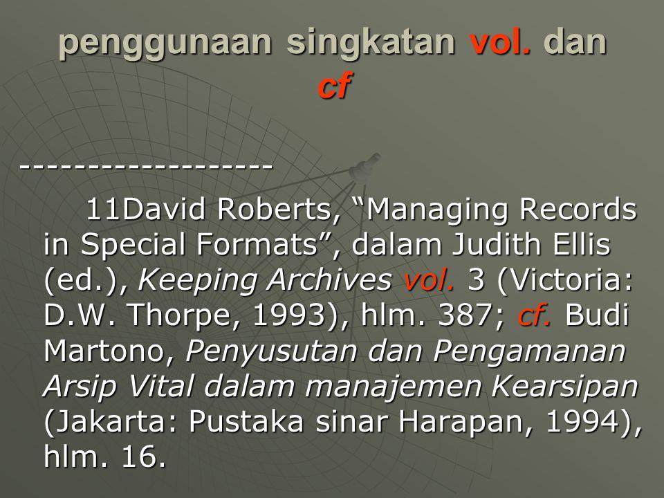 """penggunaan singkatan vol. dan cf ------------------- 11David Roberts, """"Managing Records in Special Formats"""", dalam Judith Ellis (ed.), Keeping Archive"""