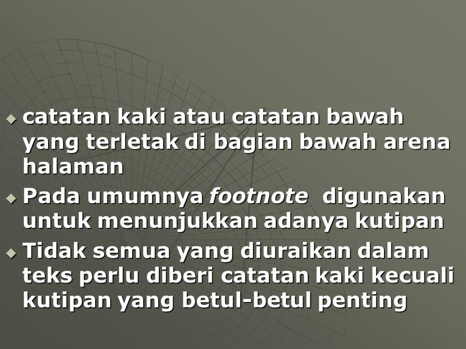  catatan kaki atau catatan bawah yang terletak di bagian bawah arena halaman  Pada umumnya footnote digunakan untuk menunjukkan adanya kutipan  Tid