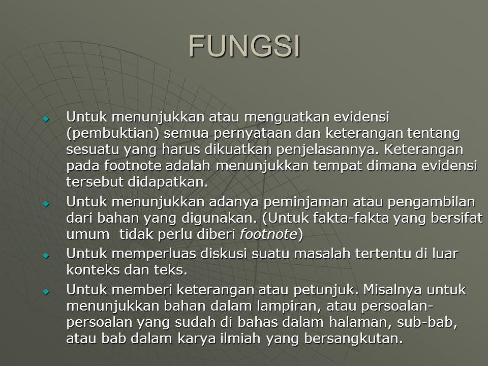 FUNGSI  Untuk menunjukkan atau menguatkan evidensi (pembuktian) semua pernyataan dan keterangan tentang sesuatu yang harus dikuatkan penjelasannya. K