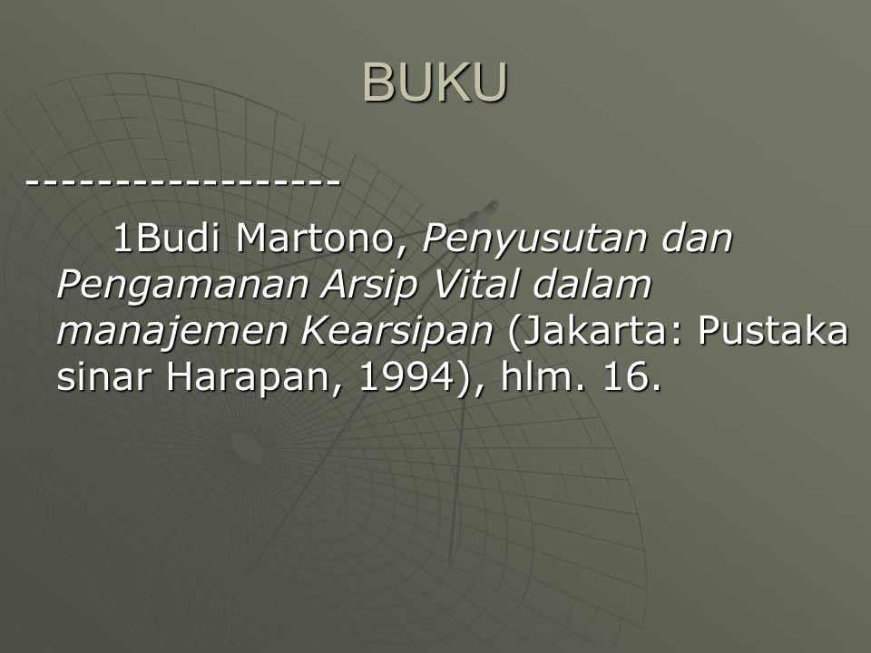 BUKU ------------------ 1Budi Martono, Penyusutan dan Pengamanan Arsip Vital dalam manajemen Kearsipan (Jakarta: Pustaka sinar Harapan, 1994), hlm. 16
