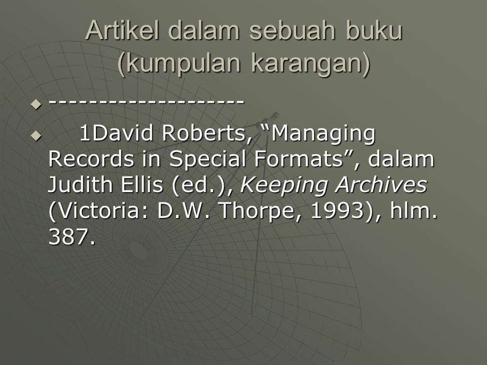 "Artikel dalam sebuah buku (kumpulan karangan)  --------------------  1David Roberts, ""Managing Records in Special Formats"", dalam Judith Ellis (ed.)"