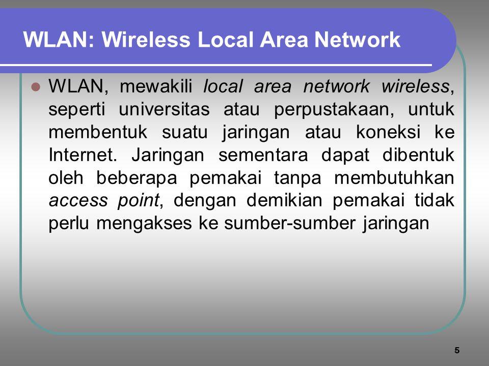 5 WLAN: Wireless Local Area Network  WLAN, mewakili local area network wireless, seperti universitas atau perpustakaan, untuk membentuk suatu jaringan atau koneksi ke Internet.