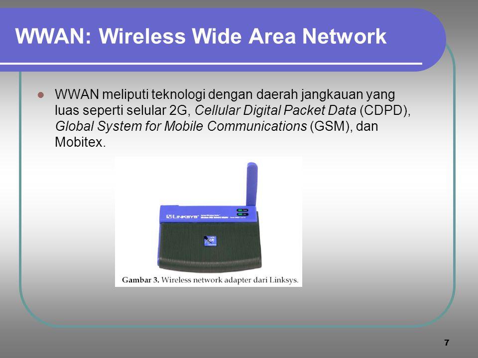 7 WWAN: Wireless Wide Area Network  WWAN meliputi teknologi dengan daerah jangkauan yang luas seperti selular 2G, Cellular Digital Packet Data (CDPD), Global System for Mobile Communications (GSM), dan Mobitex.