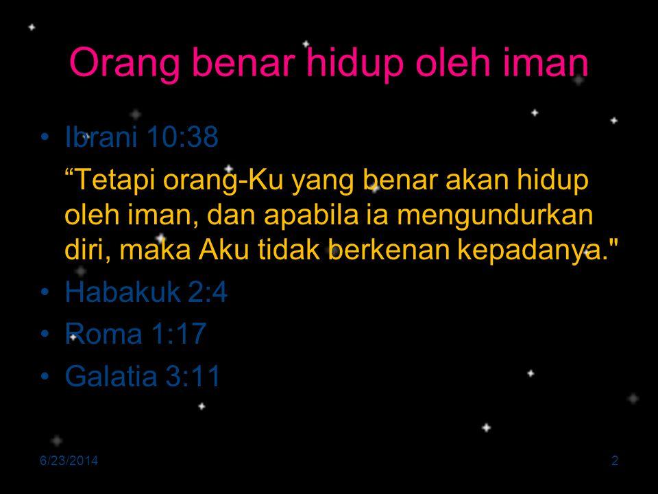 """Orang benar hidup oleh iman •Ibrani 10:38 """"Tetapi orang-Ku yang benar akan hidup oleh iman, dan apabila ia mengundurkan diri, maka Aku tidak berkenan"""