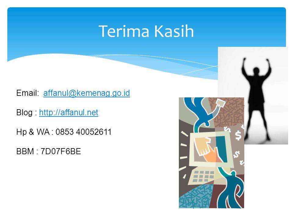 Terima Kasih Email: affanul@kemenag.go.idaffanul@kemenag.go.id Blog : http://affanul.nethttp://affanul.net Hp & WA : 0853 40052611 BBM : 7D07F6BE