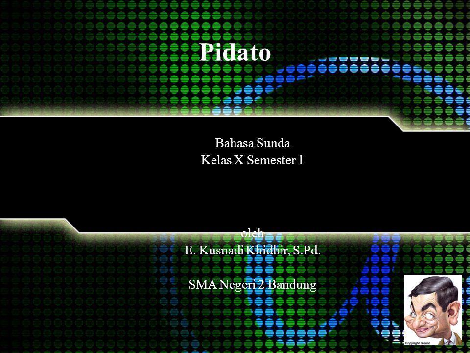 Pidato Bahasa Sunda Kelas X Semester 1 oleh E. Kusnadi Khidhir, S.Pd. SMA Negeri 2 Bandung
