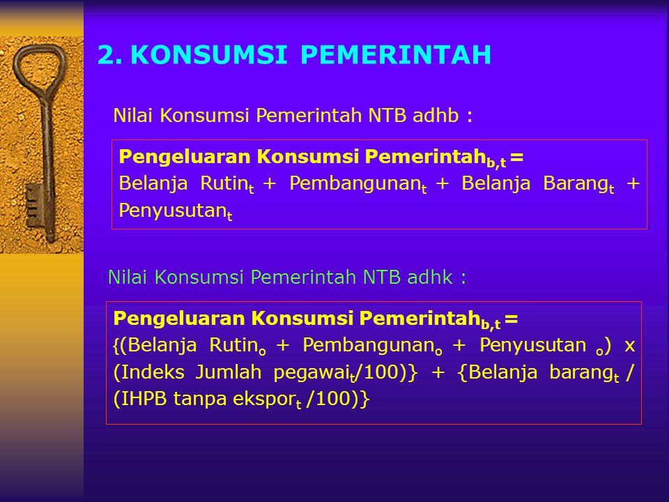 2.KONSUMSI PEMERINTAH Pengeluaran Konsumsi Pemerintah b,t = Belanja Rutin t + Pembangunan t + Belanja Barang t + Penyusutan t Pengeluaran Konsumsi Pem