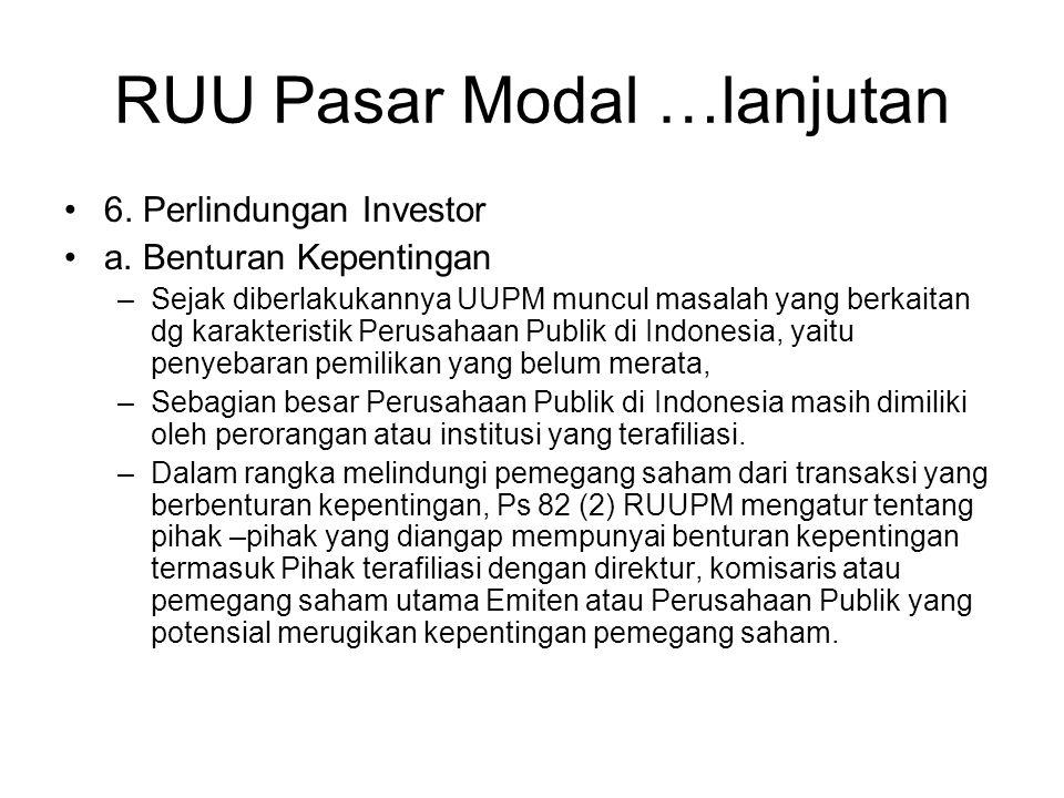 RUU Pasar Modal …lanjutan •6. Perlindungan Investor •a. Benturan Kepentingan –Sejak diberlakukannya UUPM muncul masalah yang berkaitan dg karakteristi