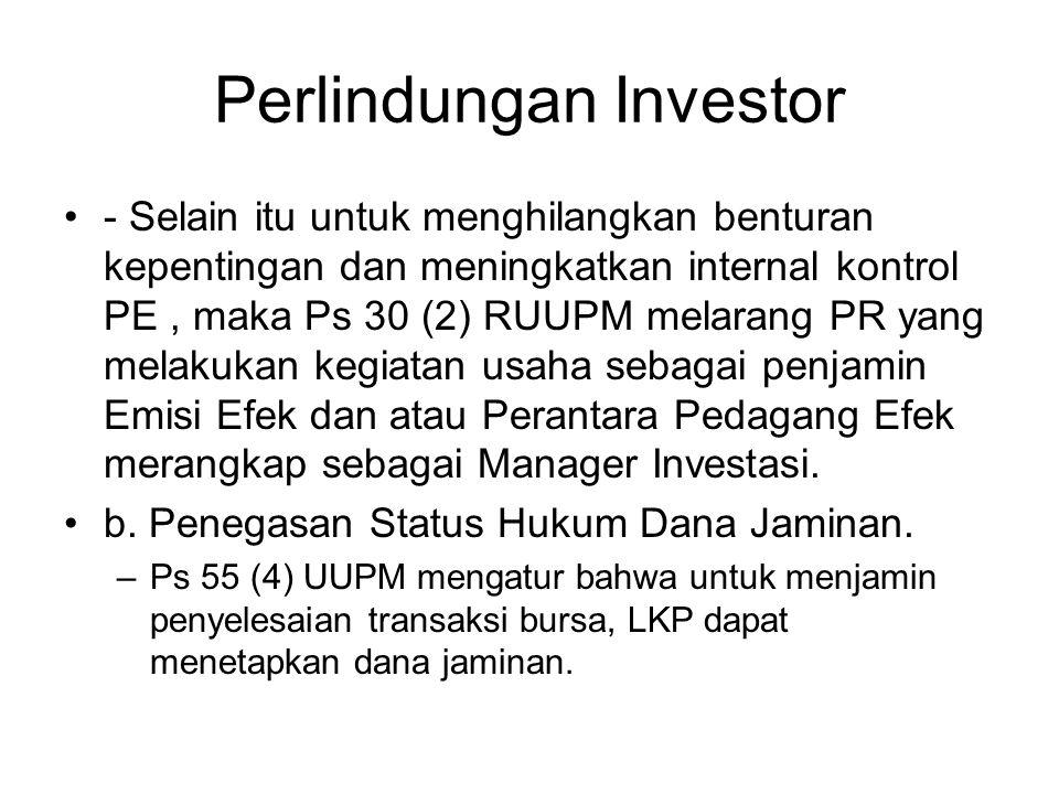 Perlindungan Investor •- Selain itu untuk menghilangkan benturan kepentingan dan meningkatkan internal kontrol PE, maka Ps 30 (2) RUUPM melarang PR ya
