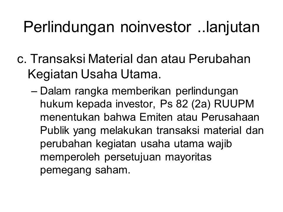 Perlindungan noinvestor..lanjutan c. Transaksi Material dan atau Perubahan Kegiatan Usaha Utama. –Dalam rangka memberikan perlindungan hukum kepada in