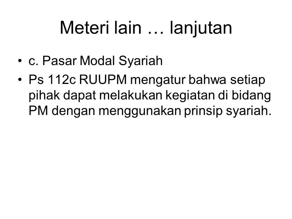 Meteri lain … lanjutan •c. Pasar Modal Syariah •Ps 112c RUUPM mengatur bahwa setiap pihak dapat melakukan kegiatan di bidang PM dengan menggunakan pri