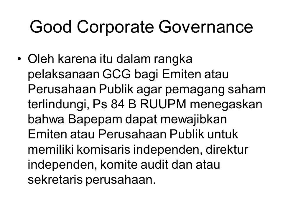 Good Corporate Governance •Oleh karena itu dalam rangka pelaksanaan GCG bagi Emiten atau Perusahaan Publik agar pemagang saham terlindungi, Ps 84 B RU
