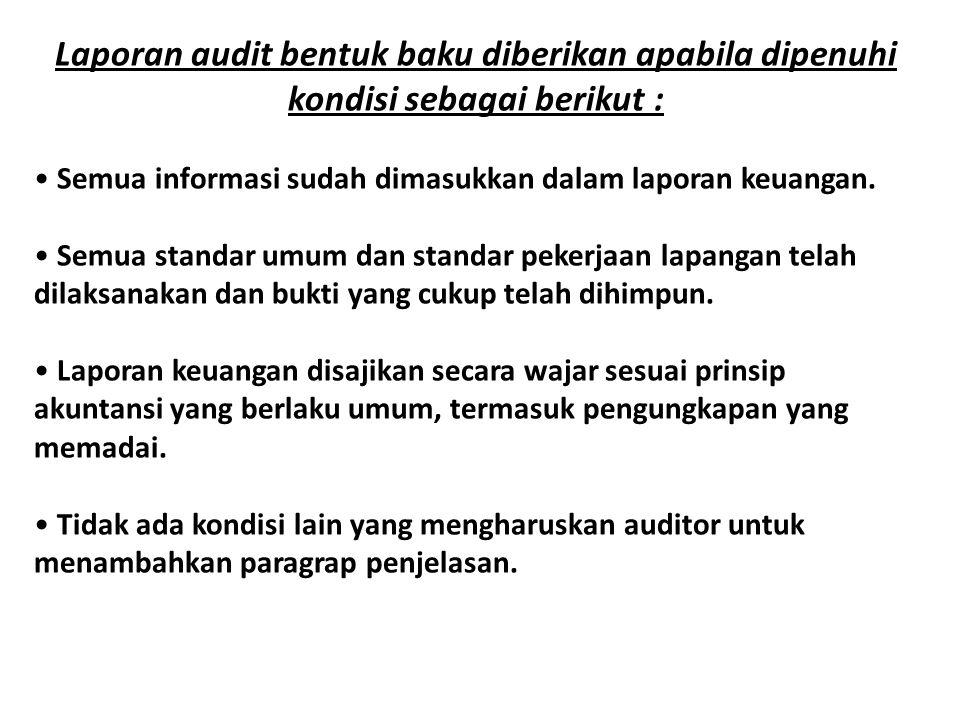Laporan audit bentuk baku diberikan apabila dipenuhi kondisi sebagai berikut : • Semua informasi sudah dimasukkan dalam laporan keuangan. • Semua stan