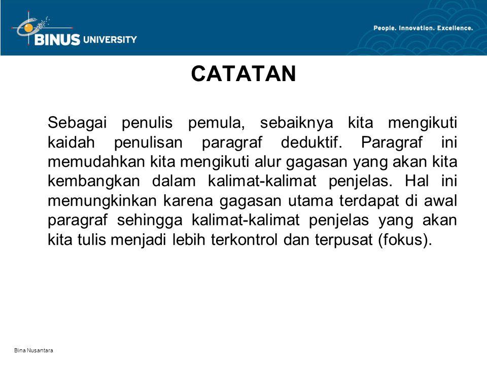 Bina Nusantara CATATAN Sebagai penulis pemula, sebaiknya kita mengikuti kaidah penulisan paragraf deduktif.