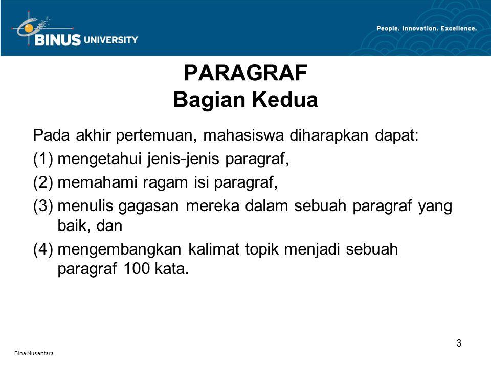 Bina Nusantara Pada akhir pertemuan, mahasiswa diharapkan dapat: (1) mengetahui jenis-jenis paragraf, (2) memahami ragam isi paragraf, (3) menulis gagasan mereka dalam sebuah paragraf yang baik, dan (4) mengembangkan kalimat topik menjadi sebuah paragraf 100 kata.