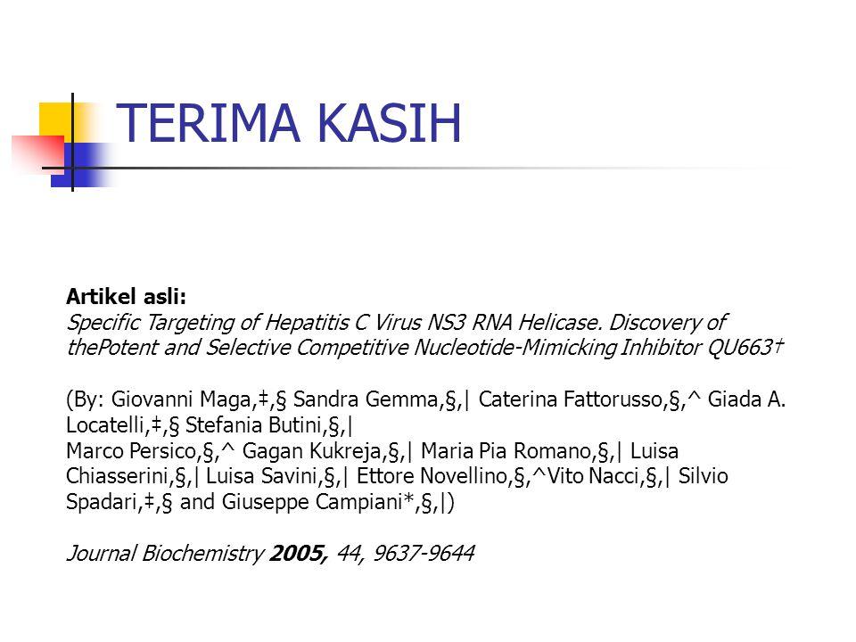 TERIMA KASIH Artikel asli: Specific Targeting of Hepatitis C Virus NS3 RNA Helicase.